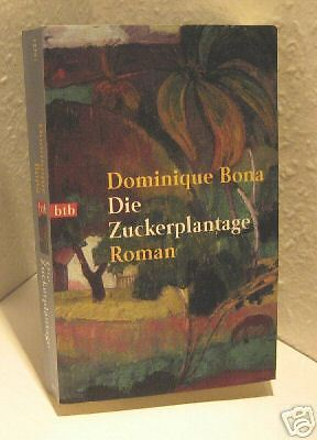 Dominique Bona - Die Zuckerplantage